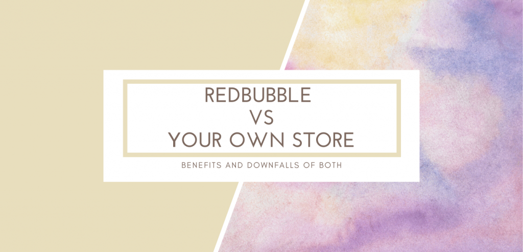 Redbubble vs Your Own Store